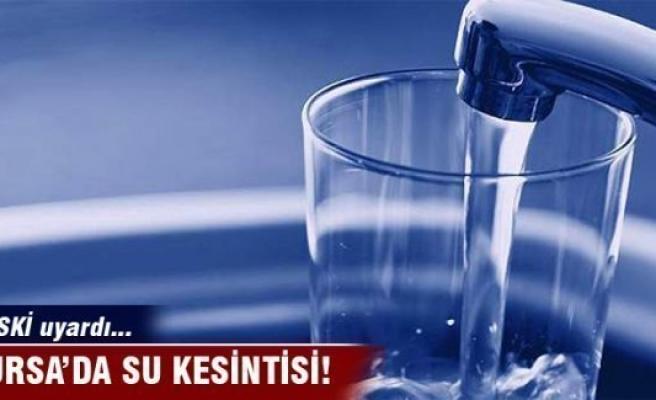 Bursa'da su kesintisi var!