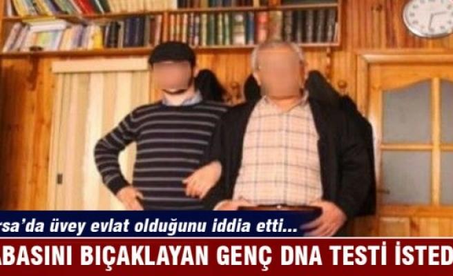 Bursa'da üvey evlat olduğu iddiasıyla babasını bıçaklayan genç DNA testi istedi