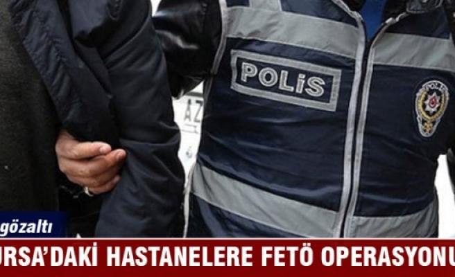 Bursa'daki hastanelere FETÖ operasyonu: 23 gözaltı
