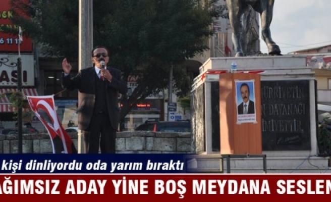 Bursa'nın bağımsız adayı boş meydana seslendi