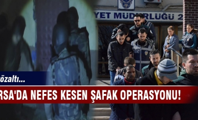 Bursa'da nefes kesen şafak operasyonu! 22 gözaltı