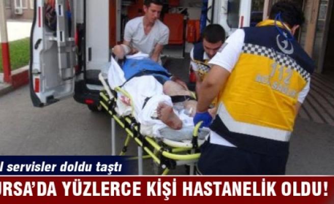 Bursa'da yüzlerce kişi hastanelik oldu!