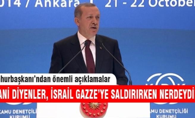 Cumhurbaşkanı Erdoğan Kobani diyenlere Gazze'yi sordu!
