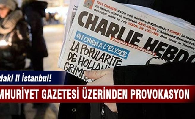 Cumhuriyet gazetesi üzerinden İstanbul'da provokasyon hazırlığı!