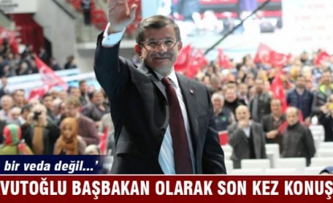 Davutoğlu, Başbakan olarak son kez konuştu