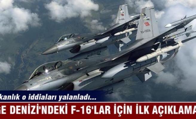Ege Denizi'ndeki F-16'lar için ilk açıklama!