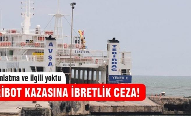 Feribot kazasına ibretlik ceza!