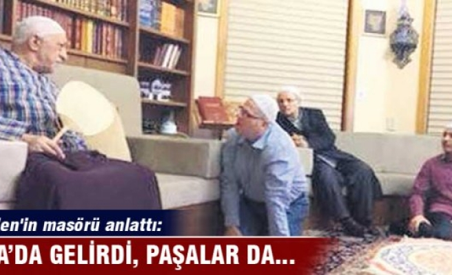 Gülen'in masörü anlattı: CIA da gelirdi paşalar da...