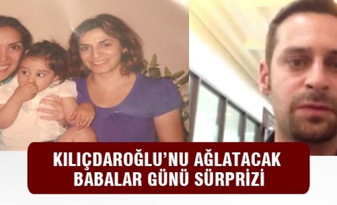 Kılıçdaroğlu'nu ağlatacak Babalar Günü sürprizi