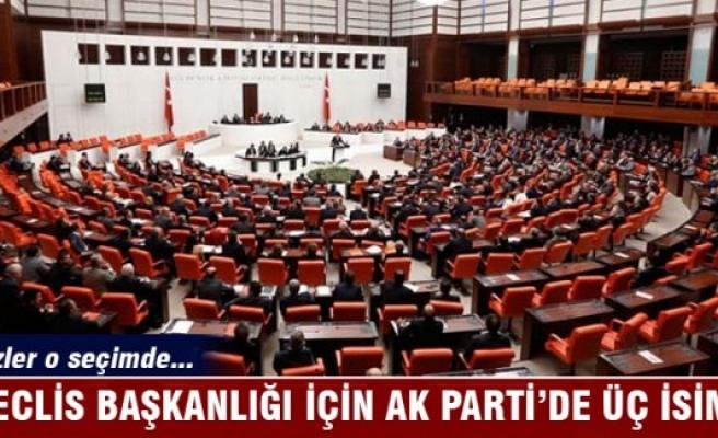 Meclis Başkanlığı için Ak Parti'de üç isim