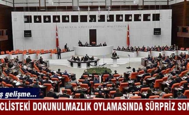 Meclisteki dokunulmazlık oylamasında sürpriz sonuç!