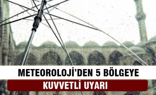 Meteoroloji'den 5 bölgeye 'çok kuvvetli' uyarı!
