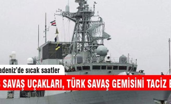 Rus savaş uçakları Türk savaş gemisini taciz etti!