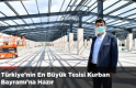 Türkiye'nin En Büyük Tesisi Kurban Bayramı'na Hazır  Kaynak