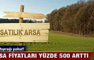 Arsa fiyatları yüzde 500 arttı!