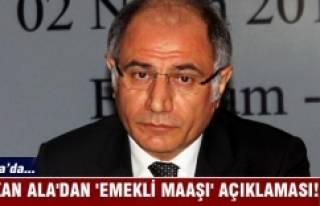 Bakan Ala'dan 'emekli maaşı' açıklaması