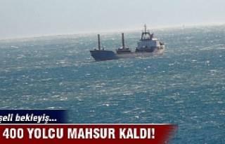Bin 400 yolcu denizde mahsur kaldı!