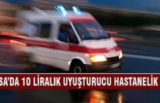 Bursa'da 10 liralık uyuşturucu hastanelik etti