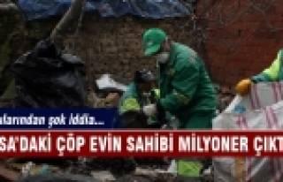 Bursa'daki çöp evin sahibi milyoner çıktı!