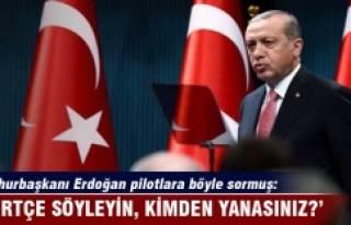 Cumhurbaşkanı Erdoğan pilotlara böyle sormuş:...