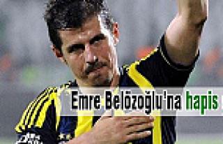 Emre Belözoğlu'na hapis şoku