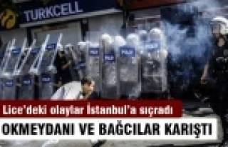 Lice'deki gerginlik İstanbul'a sıçradı