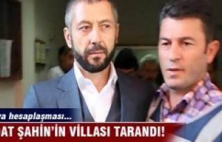 Sedat Şahin'in villası tarandı