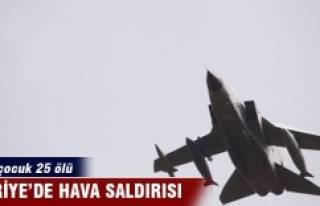 Suriye'de hava saldırısı: 25 ölü