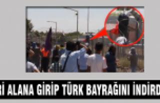 Türk Bayrağı'nı indirdiler!