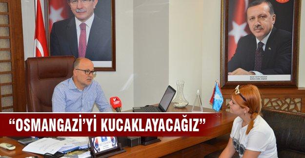 """Başkan Yılmaz: """"Osmangazi'yi kucaklayacağız"""""""
