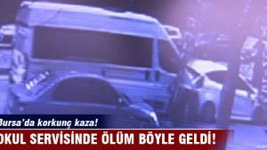 Bursa'da okul servisinde ölüm böyle geldi